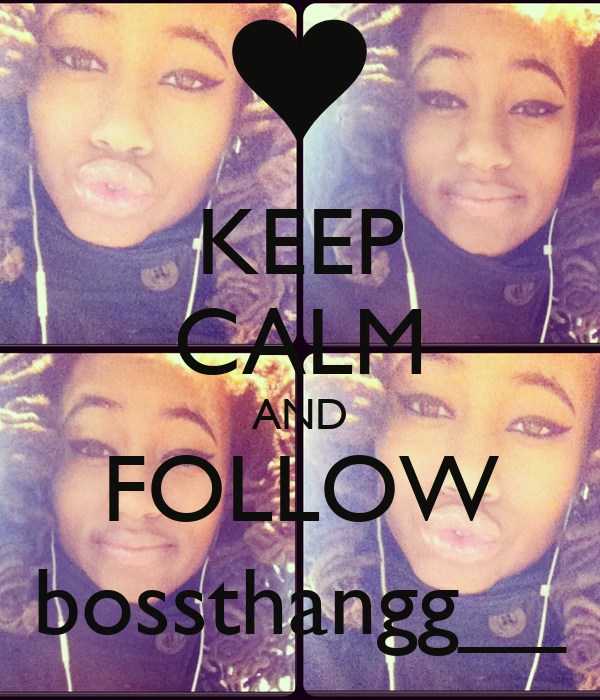 KEEP CALM AND FOLLOW bossthangg__
