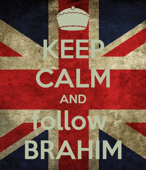 KEEP CALM AND follow  BRAHIM