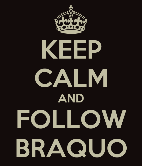 KEEP CALM AND FOLLOW BRAQUO