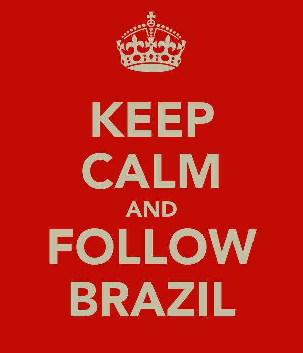 KEEP CALM AND FOLLOW BRAZIL