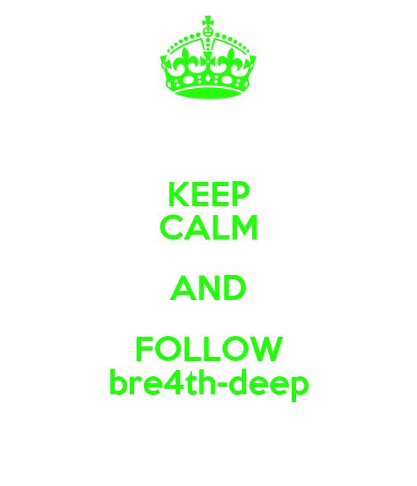 KEEP CALM AND FOLLOW bre4th-deep