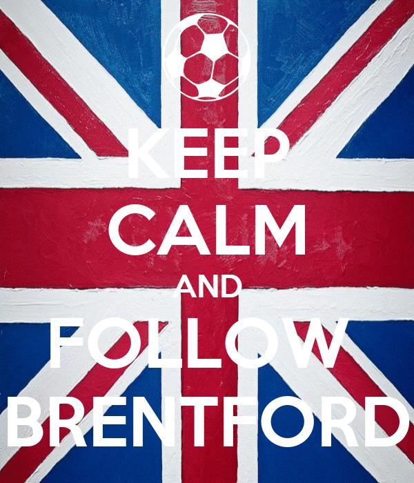 KEEP CALM AND FOLLOW  BRENTFORD