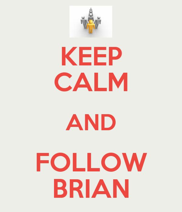KEEP CALM AND FOLLOW BRIAN