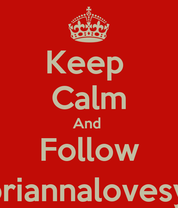 Keep  Calm And  Follow @briannalovesyou
