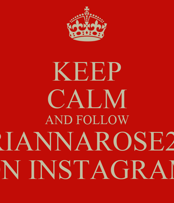 KEEP CALM AND FOLLOW BRIANNAROSE222 ON INSTAGRAM