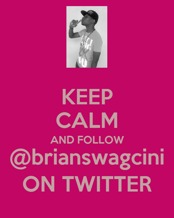 KEEP CALM AND FOLLOW @brianswagcini ON TWITTER