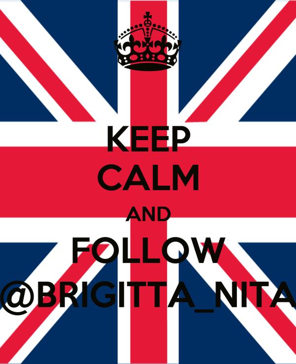 KEEP CALM AND FOLLOW @BRIGITTA_NITA