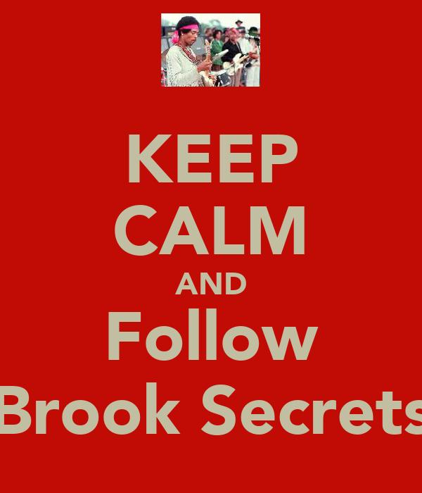 KEEP CALM AND Follow Brook Secrets