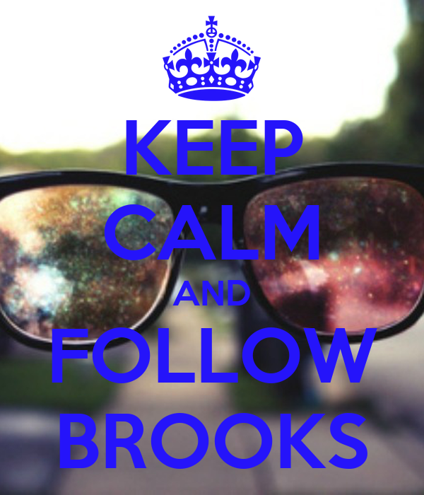 KEEP CALM AND FOLLOW BROOKS