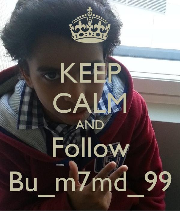 KEEP CALM AND Follow Bu_m7md_99