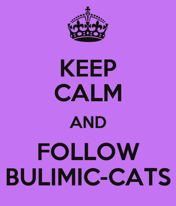 KEEP CALM AND FOLLOW BULIMIC-CATS