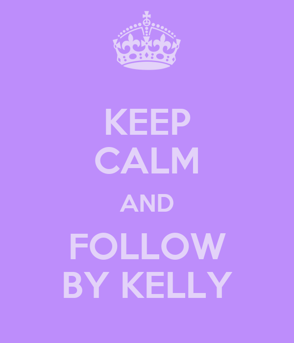 KEEP CALM AND FOLLOW BY KELLY