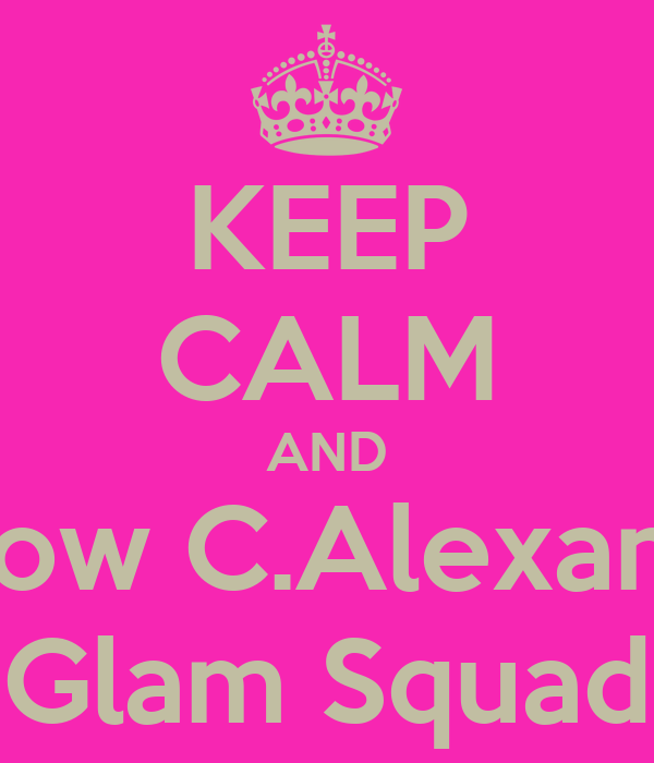 KEEP CALM AND Follow C.Alexander Glam Squad