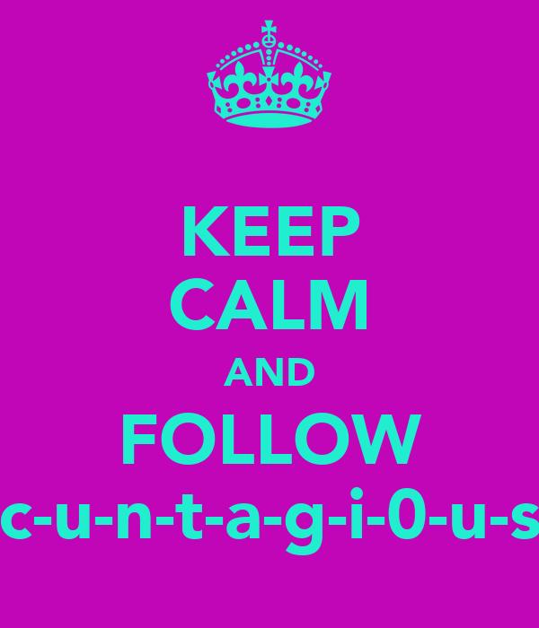 KEEP CALM AND FOLLOW c-u-n-t-a-g-i-0-u-s