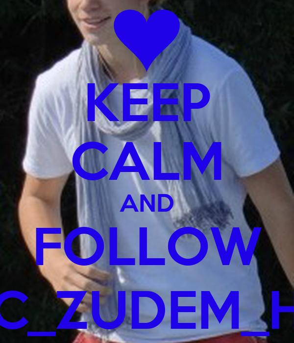 KEEP CALM AND FOLLOW C_ZUDEM_H