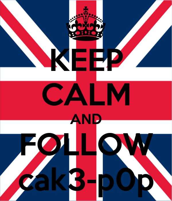 KEEP CALM AND FOLLOW cak3-p0p