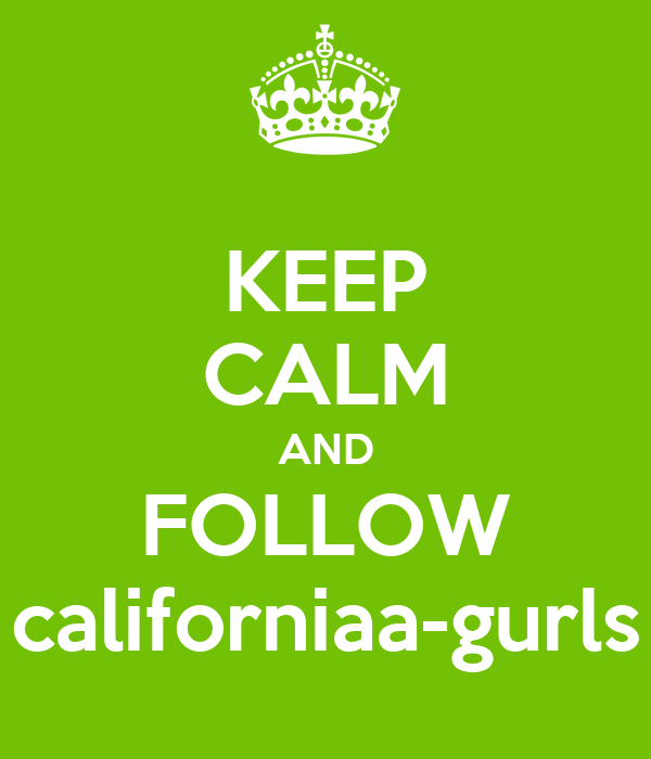 KEEP CALM AND FOLLOW californiaa-gurls