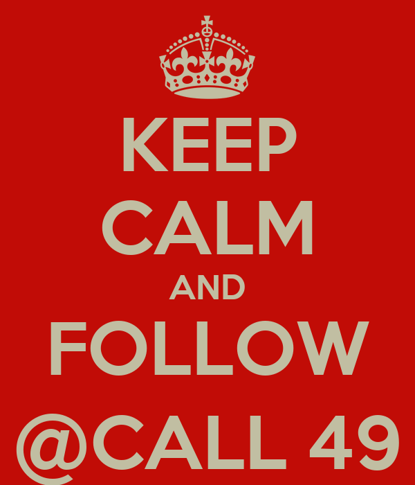 KEEP CALM AND FOLLOW @CALL 49