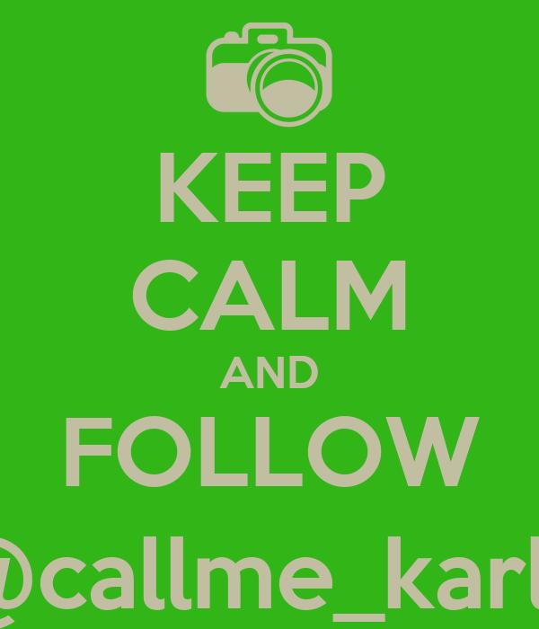 KEEP CALM AND FOLLOW @callme_karla