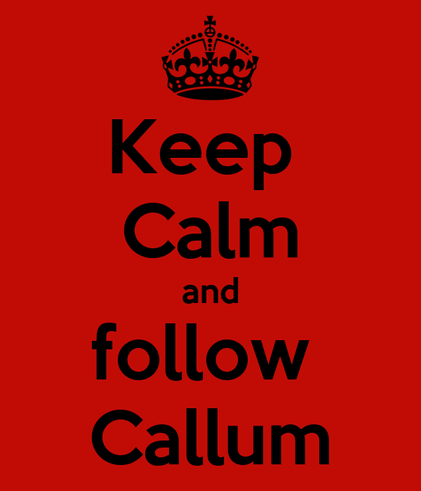 Keep  Calm and follow  Callum