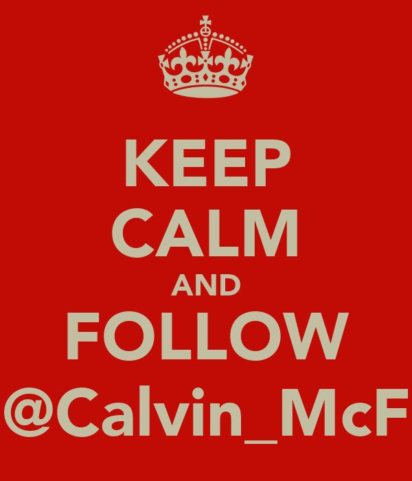KEEP CALM AND FOLLOW @Calvin_McF