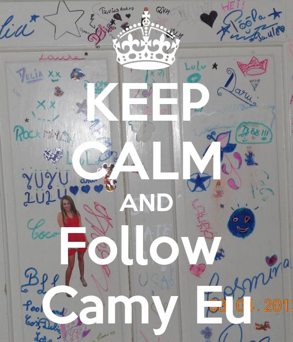 KEEP CALM AND Follow  Camy Eu