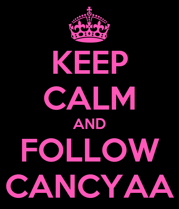 KEEP CALM AND FOLLOW CANCYAA