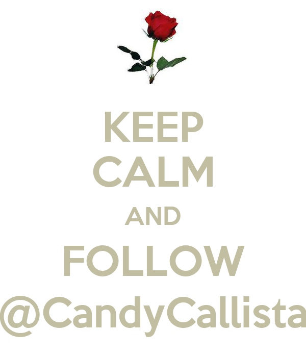 KEEP CALM AND FOLLOW @CandyCallista
