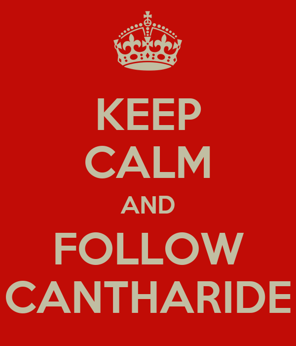 KEEP CALM AND FOLLOW CANTHARIDE