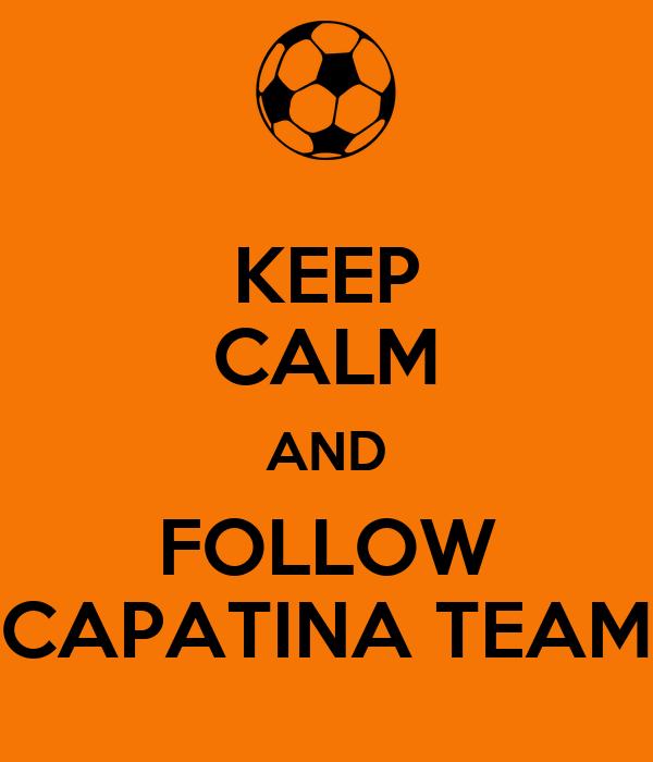 KEEP CALM AND FOLLOW CAPATINA TEAM