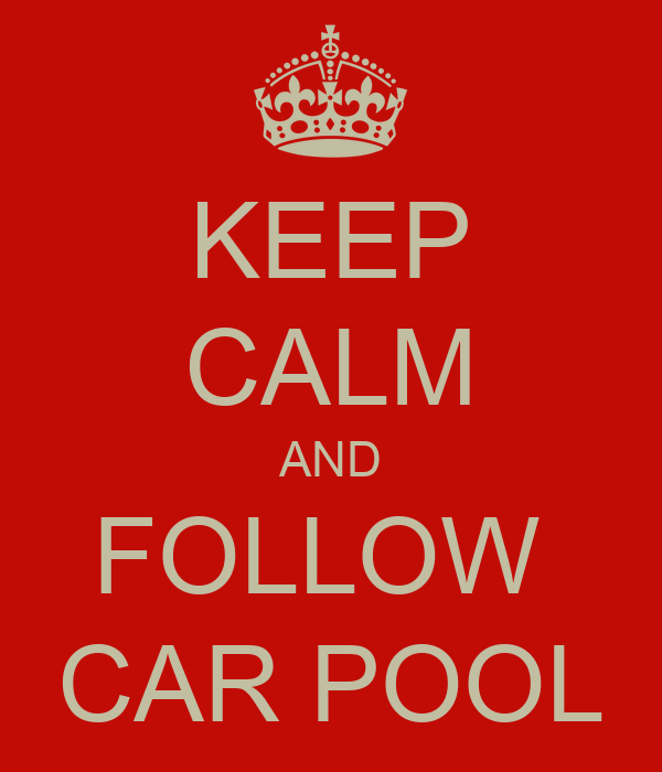 KEEP CALM AND FOLLOW  CAR POOL