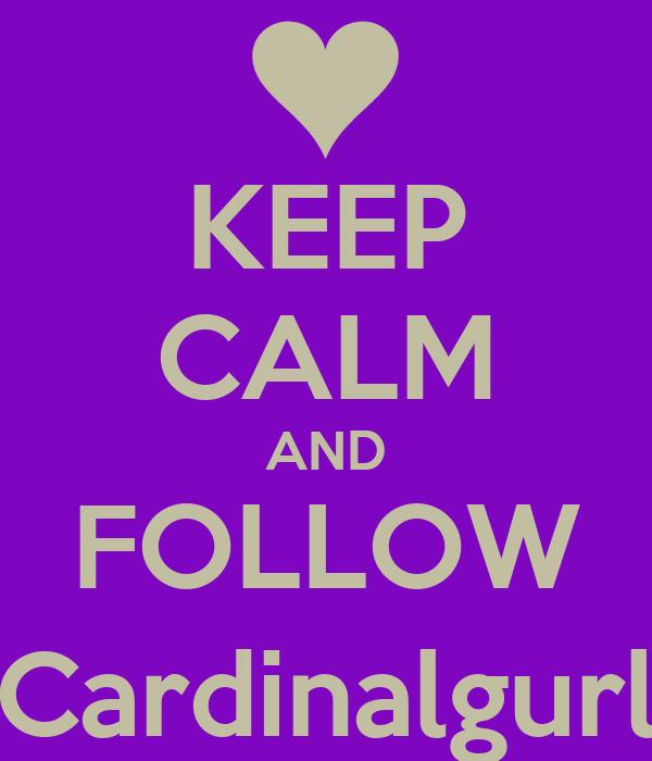 KEEP CALM AND FOLLOW @Cardinalgurl19