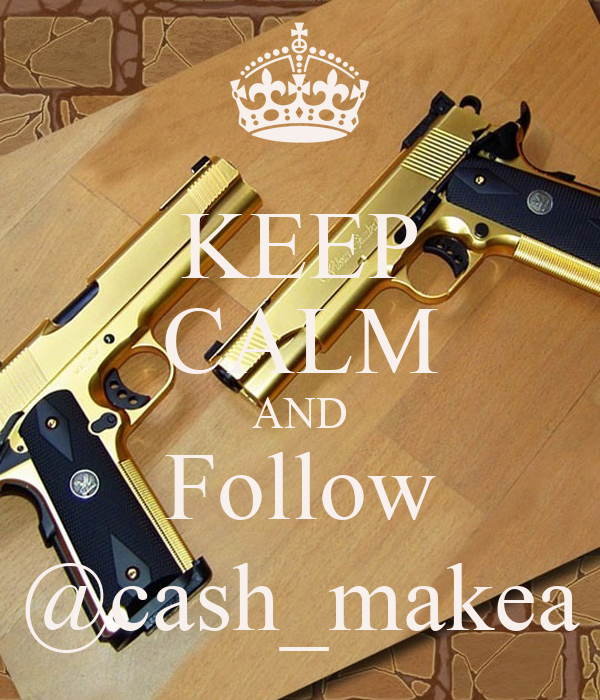 KEEP CALM AND Follow @cash_makea