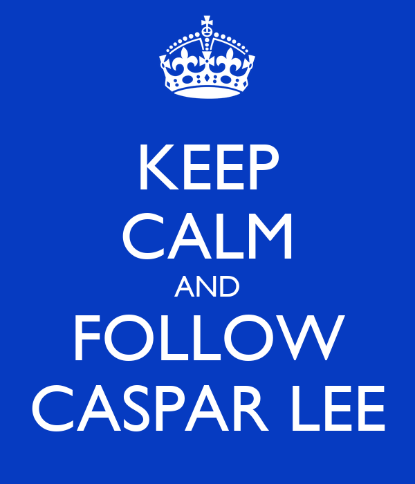 KEEP CALM AND FOLLOW CASPAR LEE