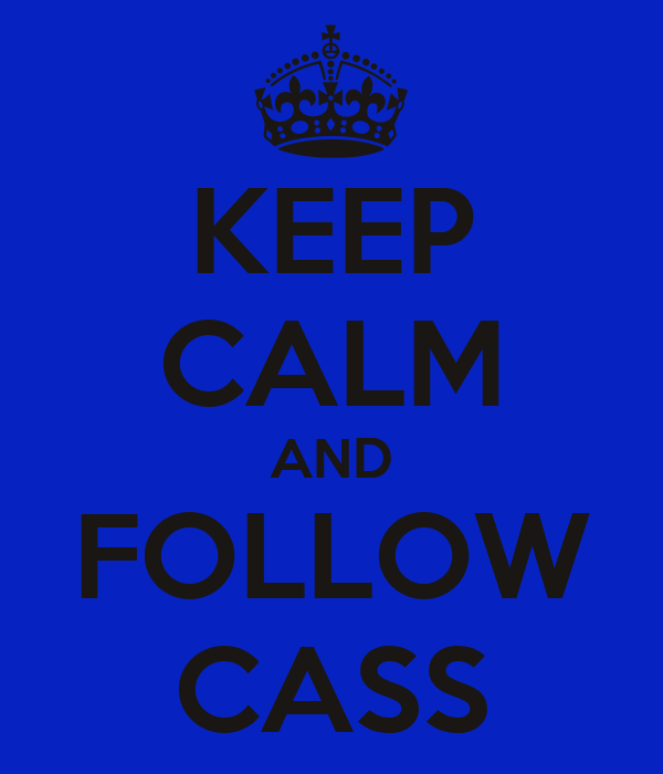 KEEP CALM AND FOLLOW CASS