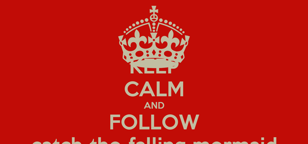 KEEP CALM AND FOLLOW catch-the-falling-mermaid