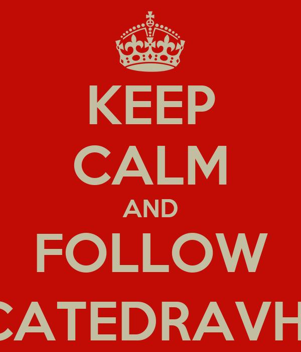 KEEP CALM AND FOLLOW @CATEDRAVHSA