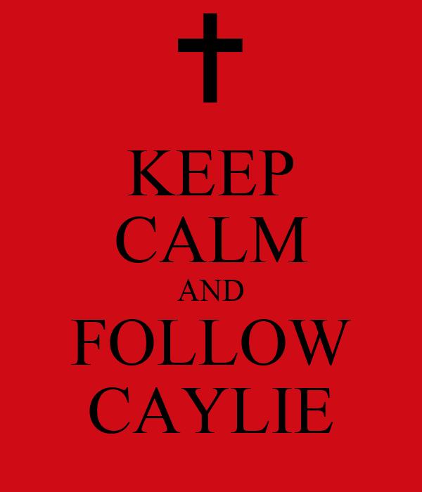 KEEP CALM AND FOLLOW CAYLIE