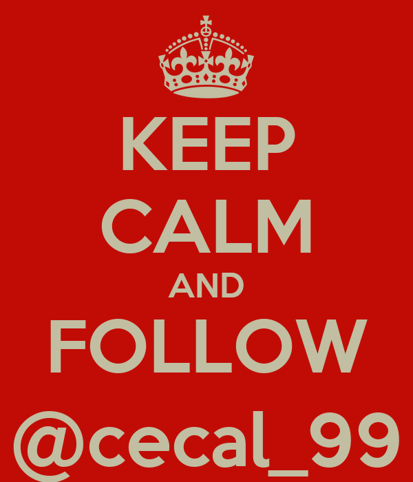 KEEP CALM AND FOLLOW @cecal_99