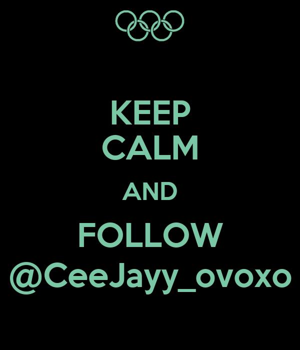 KEEP CALM AND FOLLOW @CeeJayy_ovoxo