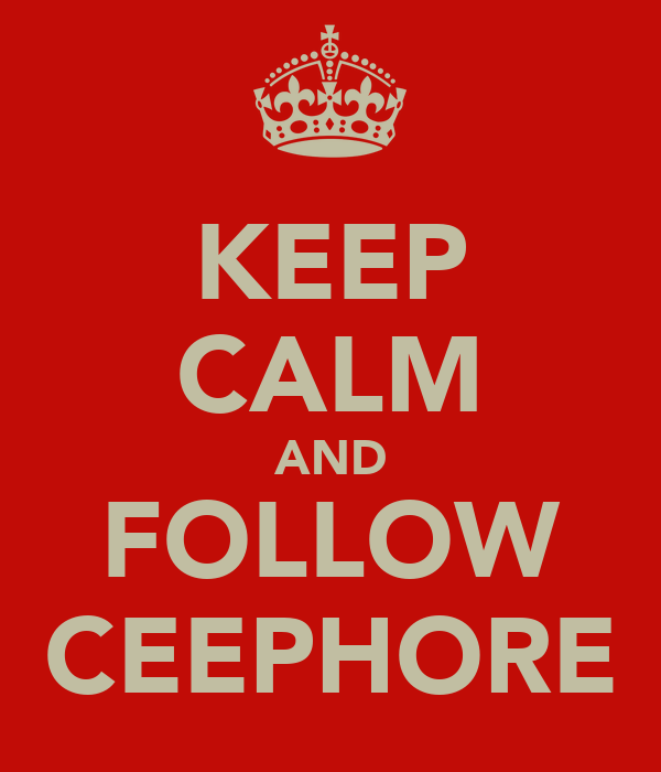 KEEP CALM AND FOLLOW CEEPHORE