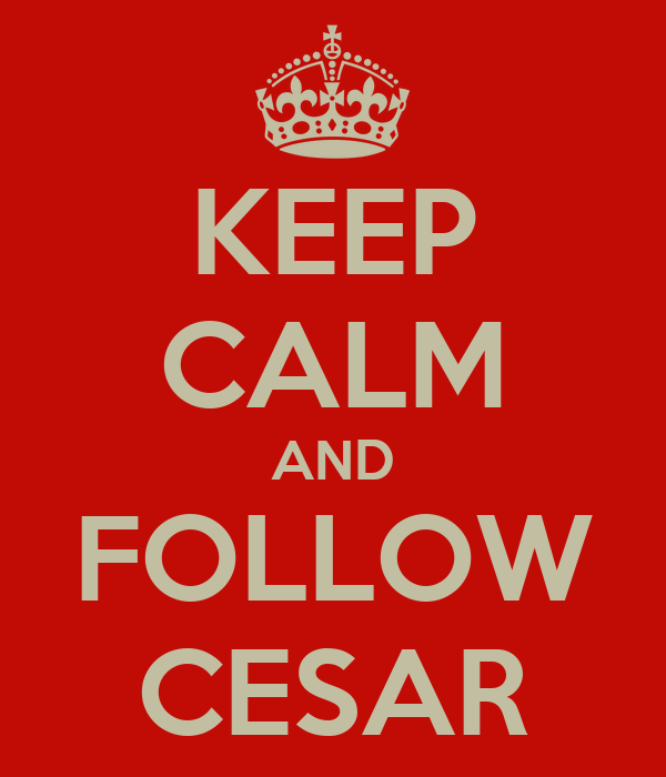 KEEP CALM AND FOLLOW CESAR