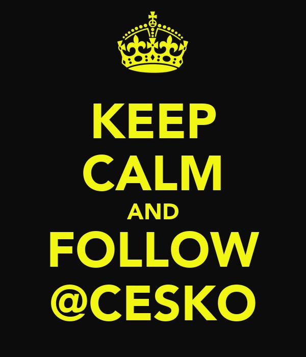 KEEP CALM AND FOLLOW @CESKO