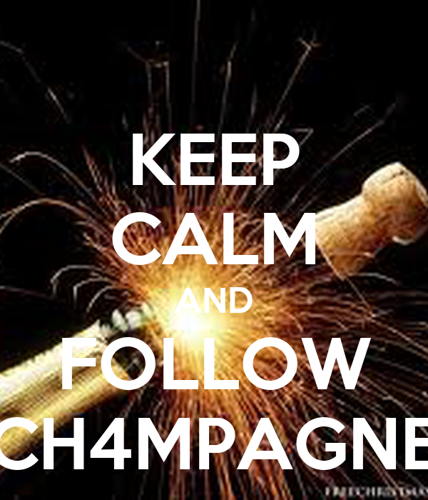 KEEP CALM AND FOLLOW CH4MPAGNE