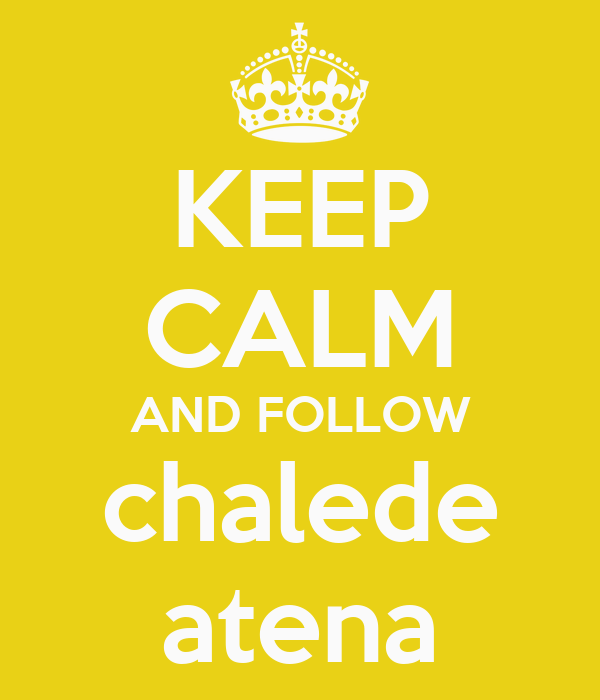 KEEP CALM AND FOLLOW chalede atena