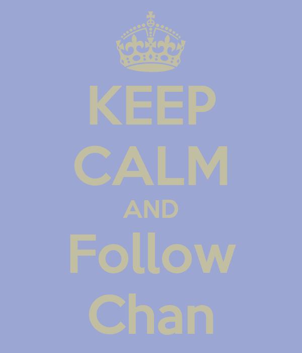 KEEP CALM AND Follow Chan