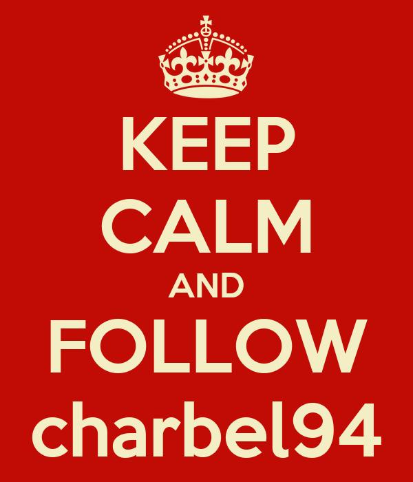 KEEP CALM AND FOLLOW charbel94