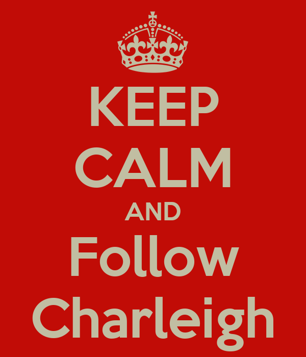 KEEP CALM AND Follow Charleigh