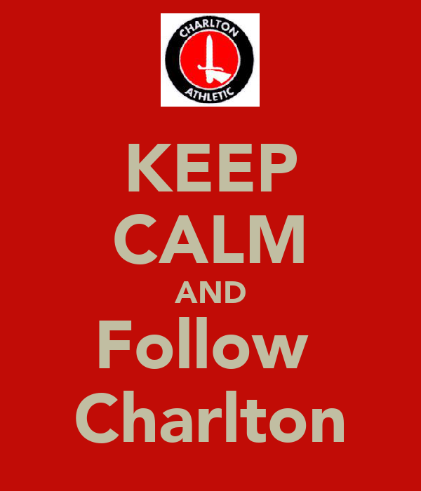 KEEP CALM AND Follow  Charlton