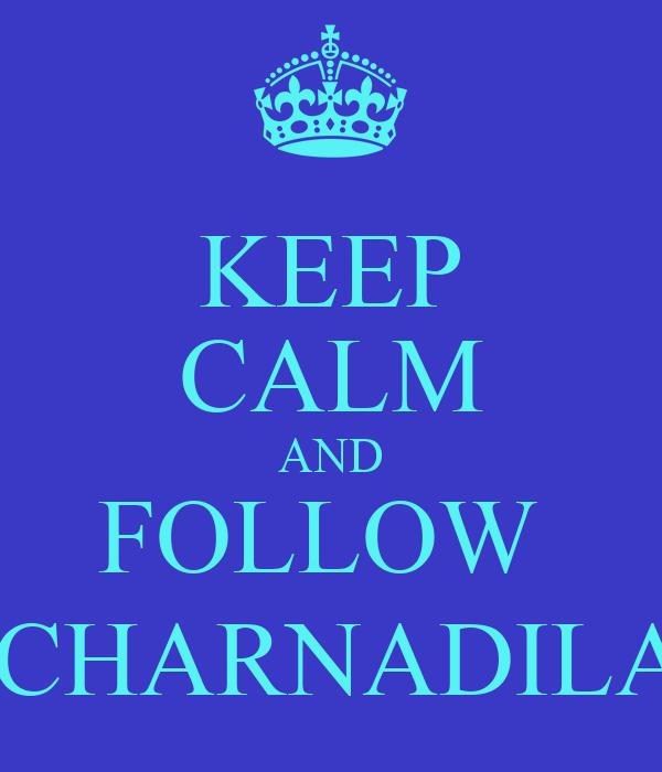 KEEP CALM AND FOLLOW  @CHARNADILAA